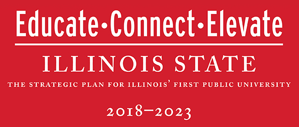 Educate, Connect, Elevate: Illinois State, the strategic plan for Illinois' first public university, 2018-2023